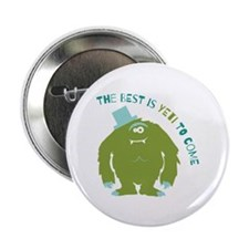 """The Best Is Yeti To Come 2.25"""" Button (10 pack)"""