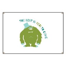 The Best Is Yeti To Come Banner