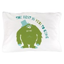 The Best Is Yeti To Come Pillow Case