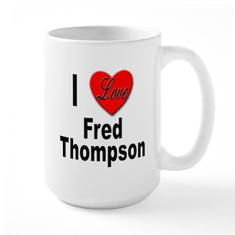 I Love Fred Thompson Large Mug