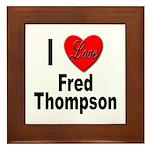 I Love Fred Thompson Framed Tile