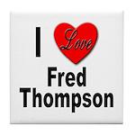 I Love Fred Thompson Tile Coaster