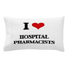 I love Hospital Pharmacists Pillow Case