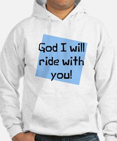 God I will ride with you Jumper Hoody
