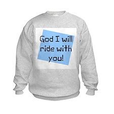 God I will ride with you Sweatshirt