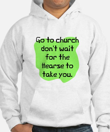 Go to church don't wait Jumper Hoody