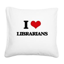 I love Librarians Square Canvas Pillow