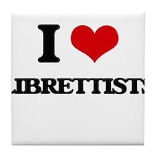 I love Librettists Tile Coaster