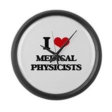 I love Medical Physicists Large Wall Clock