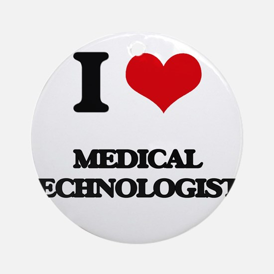 I love Medical Technologists Ornament (Round)
