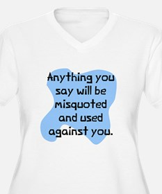 Anything you say will T-Shirt