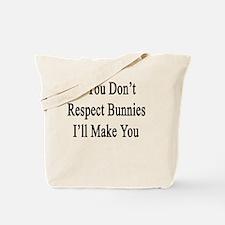 If You Don't Respect Bunnies I'll Make Yo Tote Bag