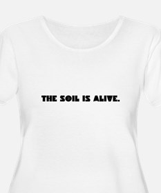 The Soil Is Alive Plus Size T-Shirt