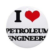 I love Petroleum Engineers Ornament (Round)