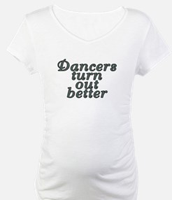 Dancers turn out better - Shirt