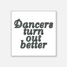 "Dancers turn out better - Square Sticker 3"" x 3"""
