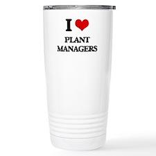 I love Plant Managers Travel Coffee Mug