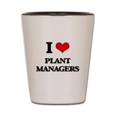 I love Plant Managers Shot Glass