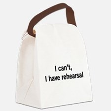 I can't I have rehearsal Canvas Lunch Bag