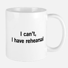 I can't I have rehearsal Mugs