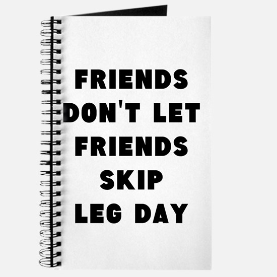 Friends dont let friends skip leg day Journal