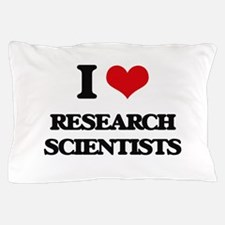 I love Research Scientists Pillow Case