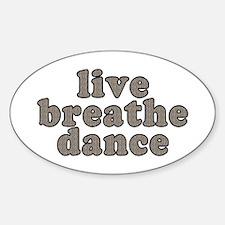 live, breathe, dance - Sticker (Oval)