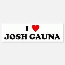 I Love JOSH GAUNA Bumper Bumper Bumper Sticker