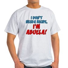 Don't Need A Recipe Abuela T-Shirt