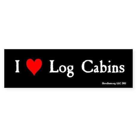I (heart) Log Cabins - Bumper Sticker