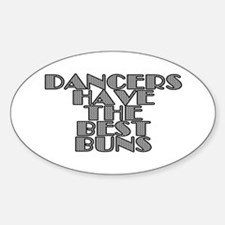Dancers have the best buns - Sticker (Oval)