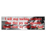 I Will Stop Teaching Evolution.. Bumper Sticker