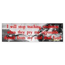 I Will Stop Teaching Evolution.. Bumper Bumper Sticker