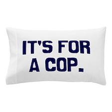For A Cop Pillow Case