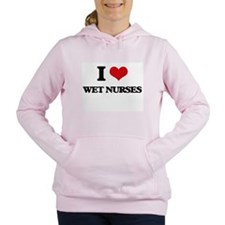 I love Wet Nurses Women's Hooded Sweatshirt