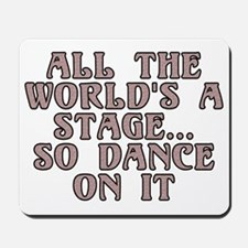 All the world's a stage - Mousepad