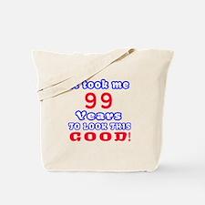 It Took Me 99 Years To Look This Good ! Tote Bag