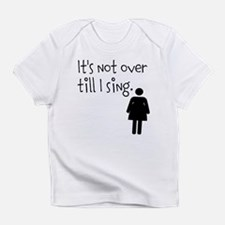 It's Not Over Till I Sing - Woman's Tee Infant T-S
