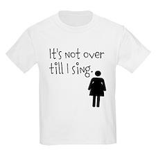 It's Not Over Till I Sing - Woman's Tee T-Shirt