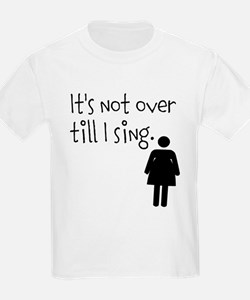 It's Not Over Till I Sing - Woman's Tee T-Shirt