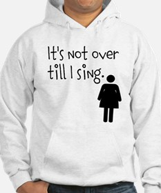 It's Not Over Till I Sing - Woman's Tee Hoodie