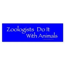 Zoologist do it with animals bumper stickers