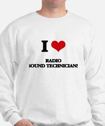 I love Radio Sound Technicians Sweatshirt