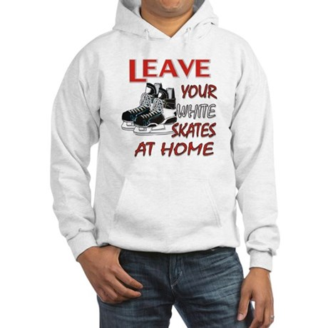 LEAVE YOUR WHITE SKATES AT HO Hooded Sweatshirt