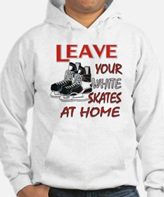 LEAVE YOUR WHITE SKATES AT HO Hoodie