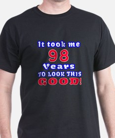 It Took Me 98 Years To Look This Good T-Shirt