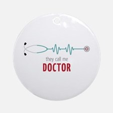 They Call Me Doctor Ornament (Round)