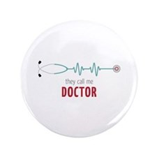 """They Call Me Doctor 3.5"""" Button"""