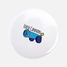 "Loose Cannon 3.5"" Button"