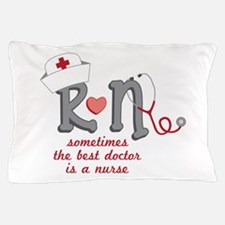 Sometimes The Best Doctor Is A Nurse Pillow Case